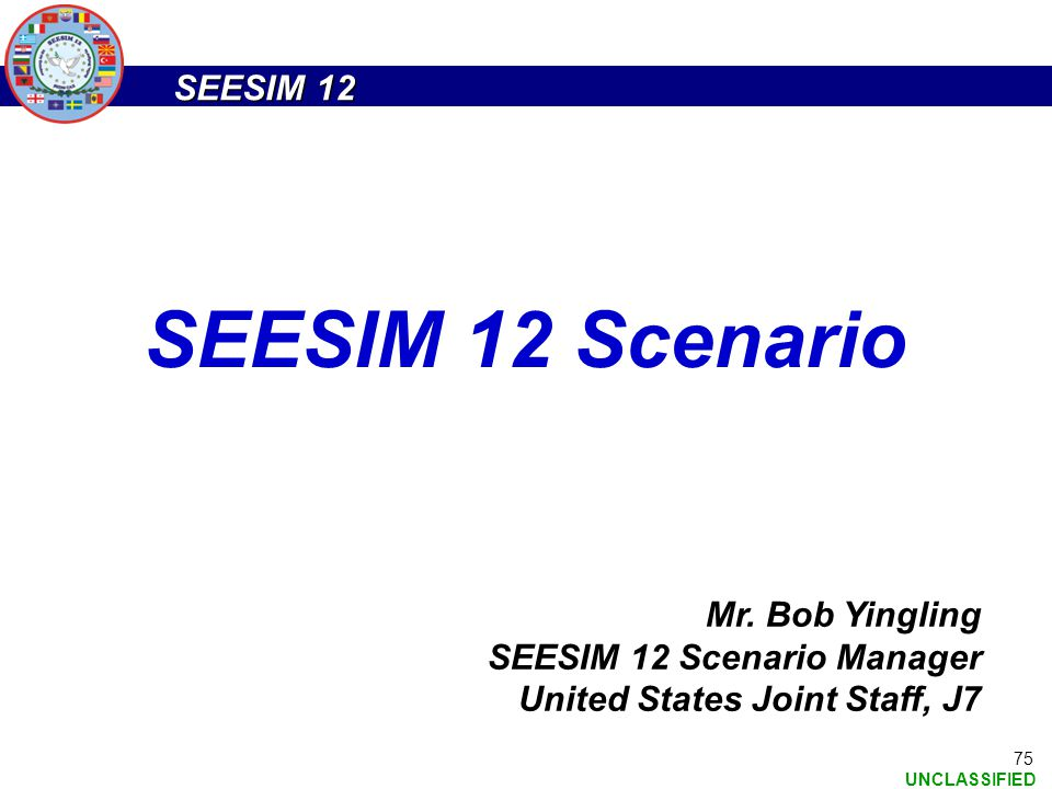 SEESIM 12 Scenario Mr. Bob Yingling SEESIM 12 Scenario Manager