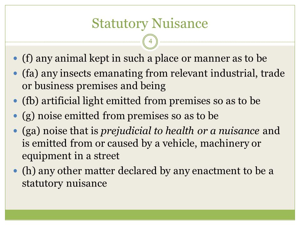 Statutory Nuisance (f) any animal kept in such a place or manner as to be.