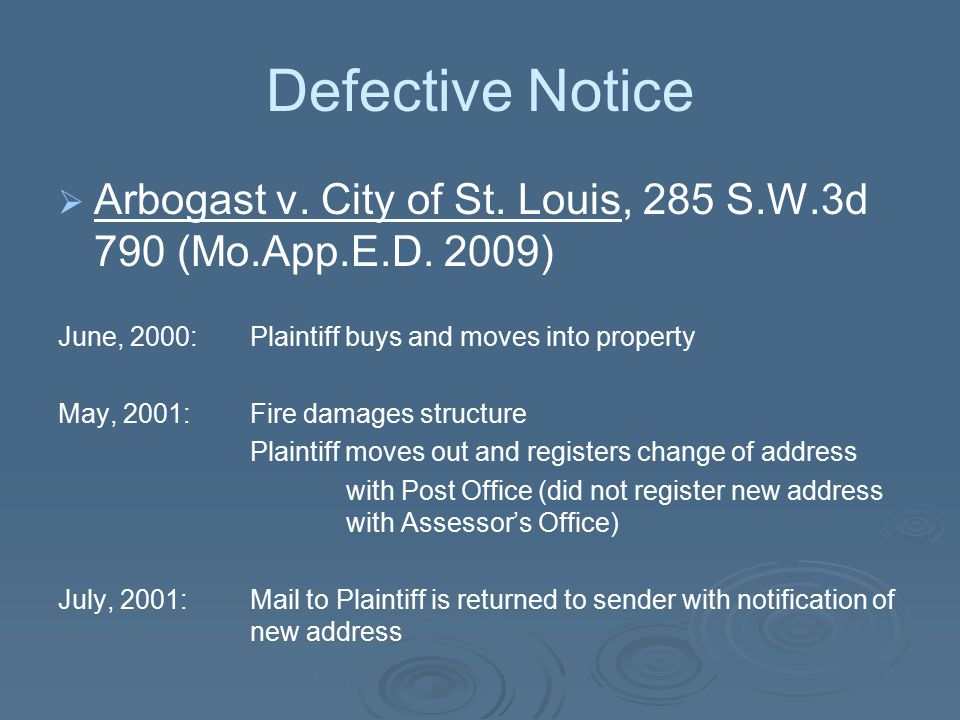 Defective Notice Arbogast v. City of St. Louis, 285 S.W.3d 790 (Mo.App.E.D. 2009) June, 2000: Plaintiff buys and moves into property.