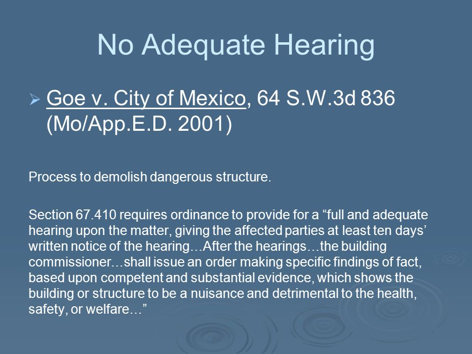 No Adequate Hearing Goe v. City of Mexico, 64 S.W.3d 836 (Mo/App.E.D. 2001) Process to demolish dangerous structure.