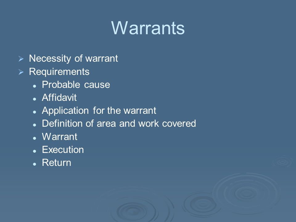 Warrants Necessity of warrant Requirements Probable cause Affidavit