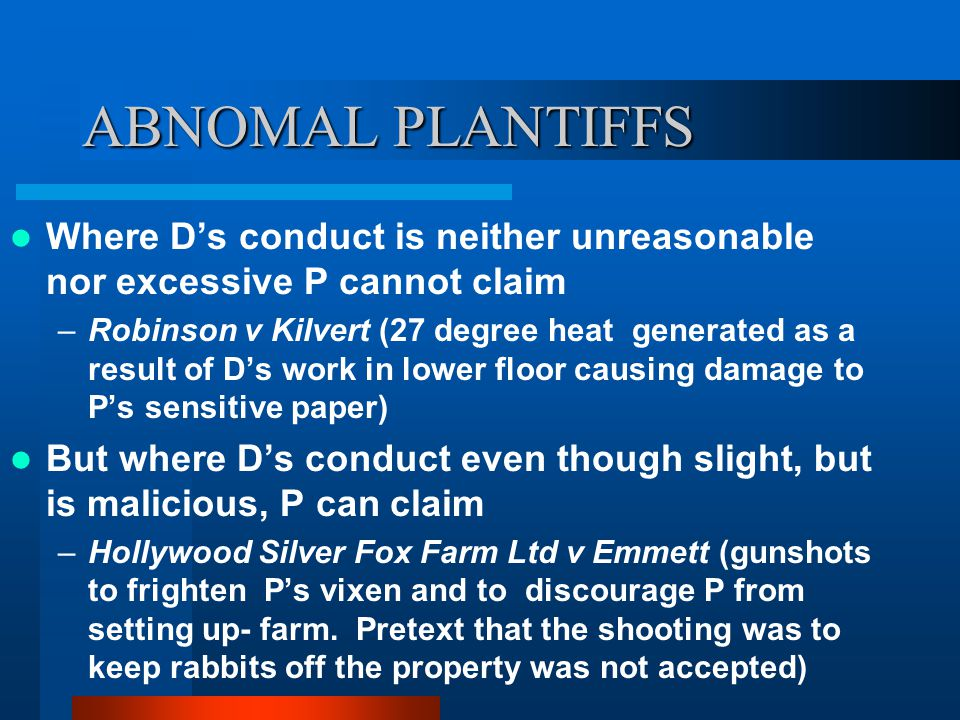 ABNOMAL PLANTIFFS Where D's conduct is neither unreasonable nor excessive P cannot claim.
