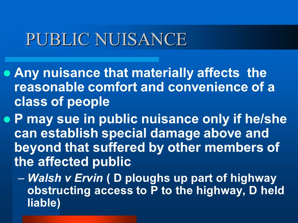 PUBLIC NUISANCE Any nuisance that materially affects the reasonable comfort and convenience of a class of people.