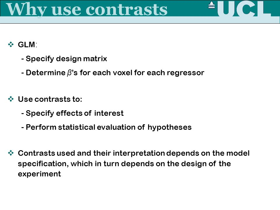 Why use contrasts GLM: - Specify design matrix