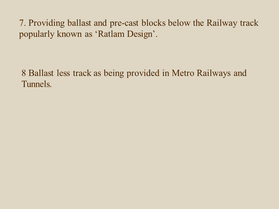 7. Providing ballast and pre-cast blocks below the Railway track popularly known as 'Ratlam Design'.