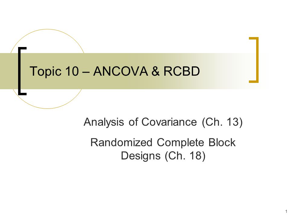 Topic 10 – ANCOVA & RCBD Analysis of Covariance (Ch. 13)