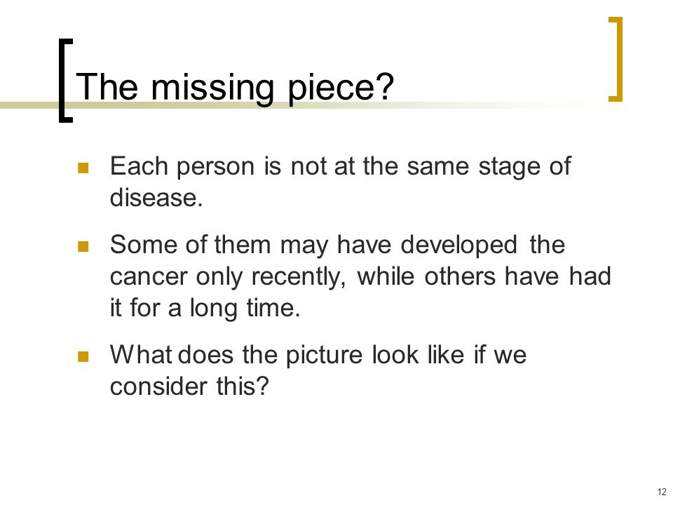 The missing piece Each person is not at the same stage of disease.