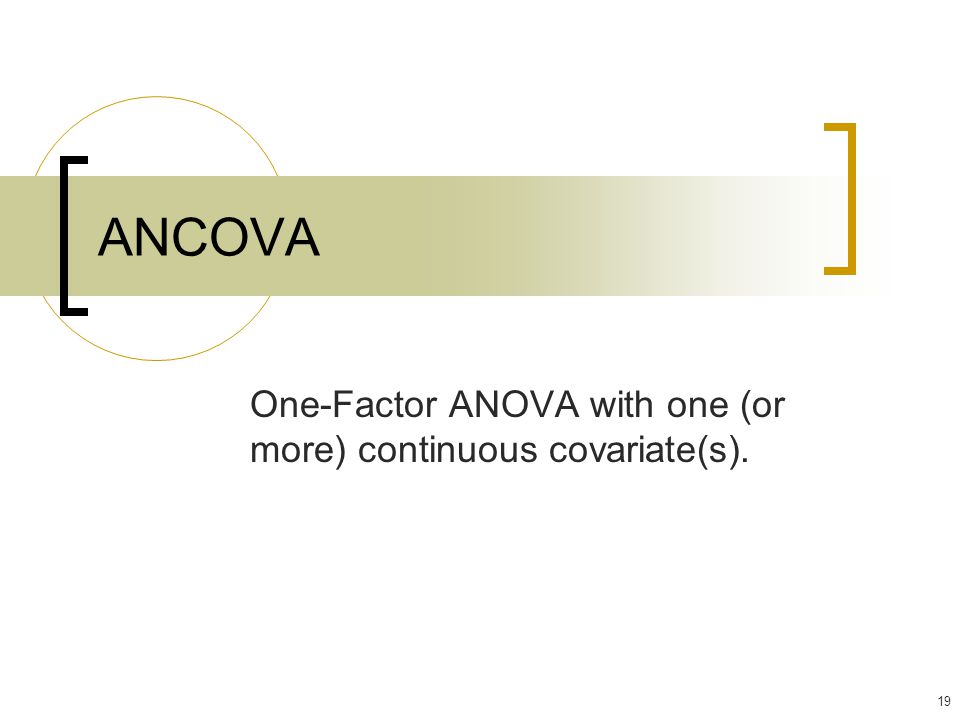 One-Factor ANOVA with one (or more) continuous covariate(s).