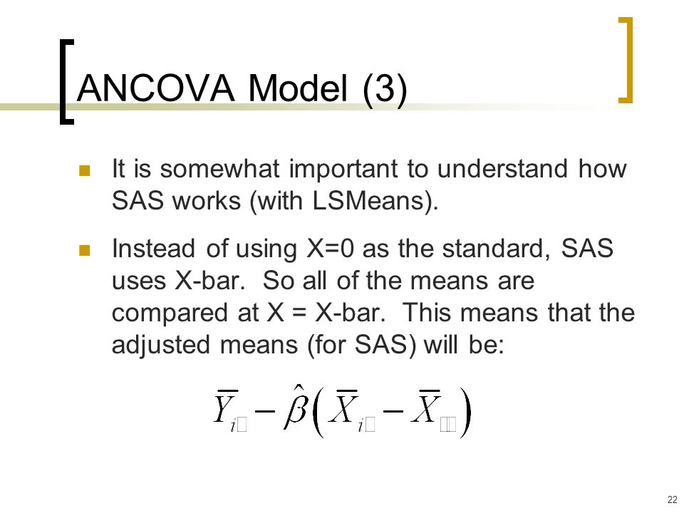 ANCOVA Model (3) It is somewhat important to understand how SAS works (with LSMeans).