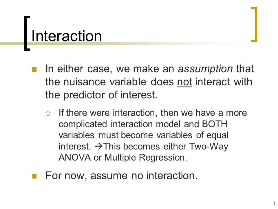 Interaction In either case, we make an assumption that the nuisance variable does not interact with the predictor of interest.