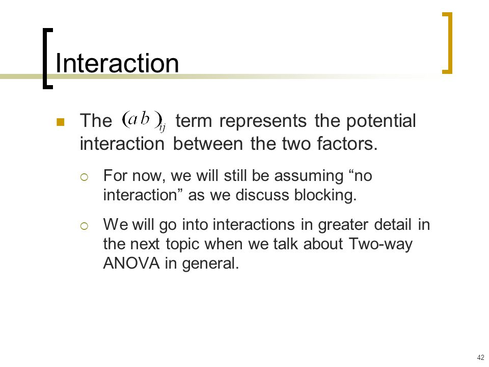 Interaction The term represents the potential interaction between the two factors.
