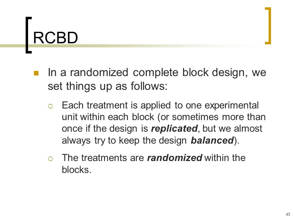 RCBD In a randomized complete block design, we set things up as follows: