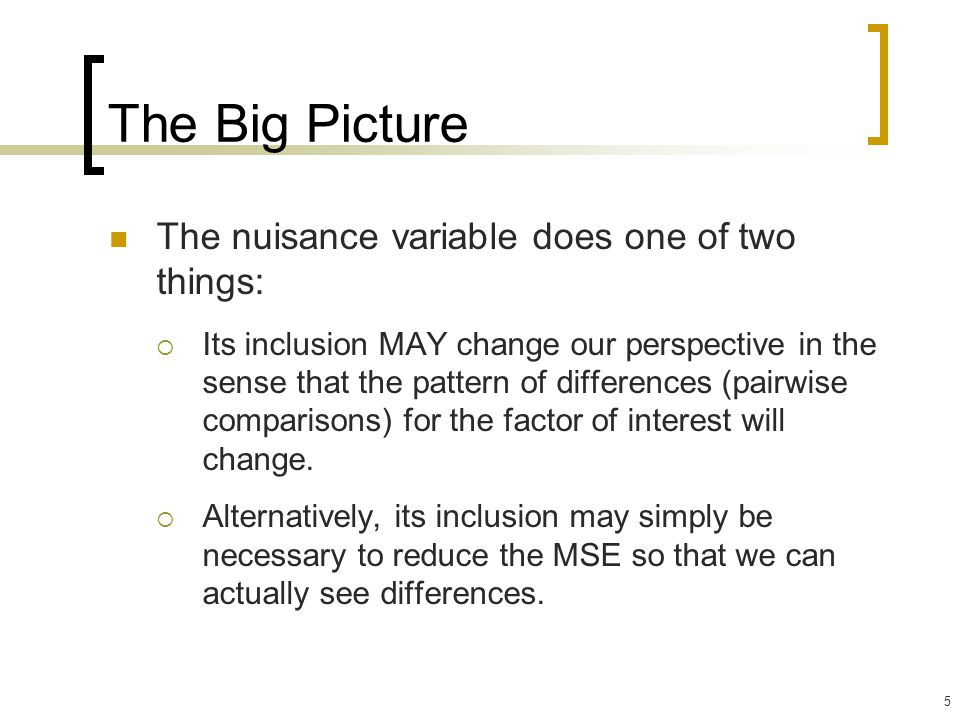The Big Picture The nuisance variable does one of two things: