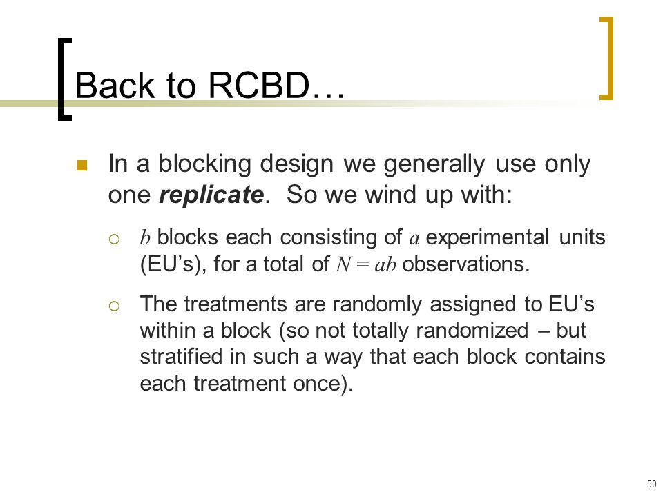 Back to RCBD… In a blocking design we generally use only one replicate. So we wind up with:
