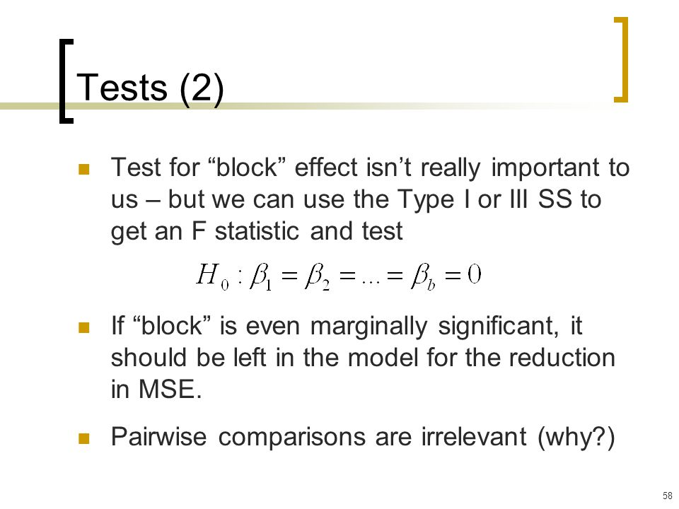Tests (2) Test for block effect isn't really important to us – but we can use the Type I or III SS to get an F statistic and test.