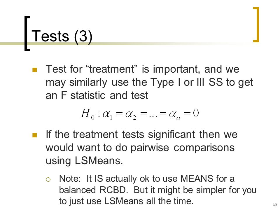 Tests (3) Test for treatment is important, and we may similarly use the Type I or III SS to get an F statistic and test.