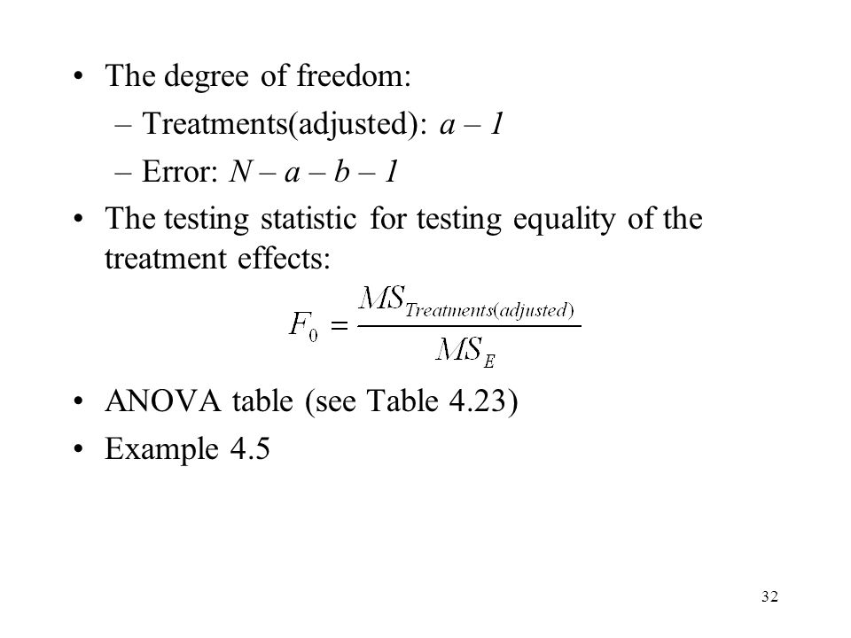 The degree of freedom: Treatments(adjusted): a – 1. Error: N – a – b – 1. The testing statistic for testing equality of the treatment effects: