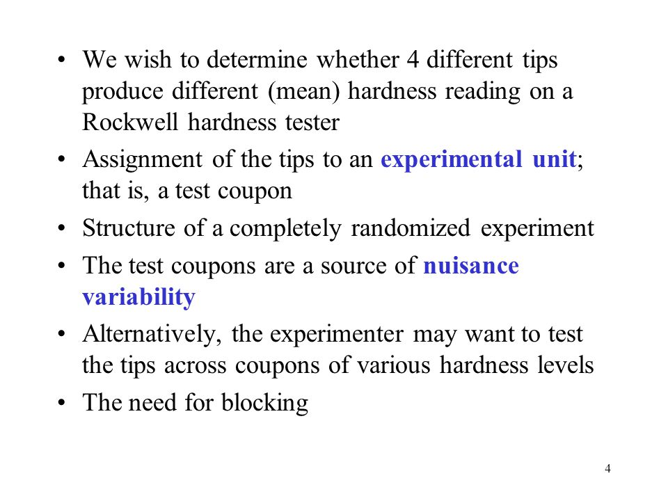 We wish to determine whether 4 different tips produce different (mean) hardness reading on a Rockwell hardness tester