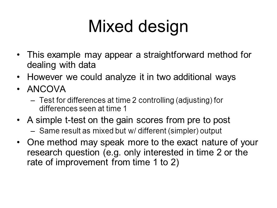 Mixed design This example may appear a straightforward method for dealing with data. However we could analyze it in two additional ways.