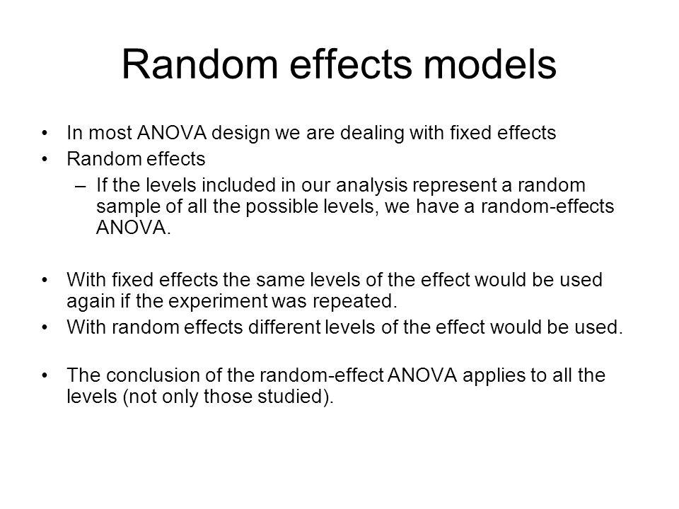 Random effects models In most ANOVA design we are dealing with fixed effects. Random effects.