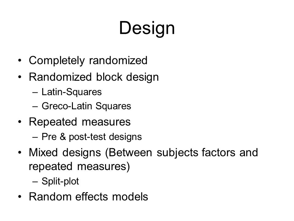 Design Completely randomized Randomized block design Repeated measures