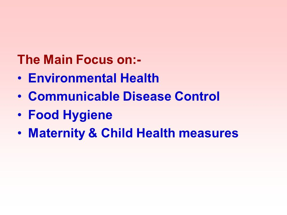 The Main Focus on:- Environmental Health. Communicable Disease Control.