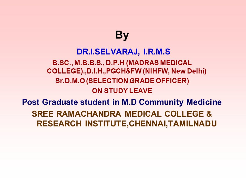 By DR.I.SELVARAJ, I.R.M.S. B.SC., M.B.B.S., D.P.H (MADRAS MEDICAL COLLEGE).,D.I.H.,PGCH&FW (NIHFW, New Delhi)