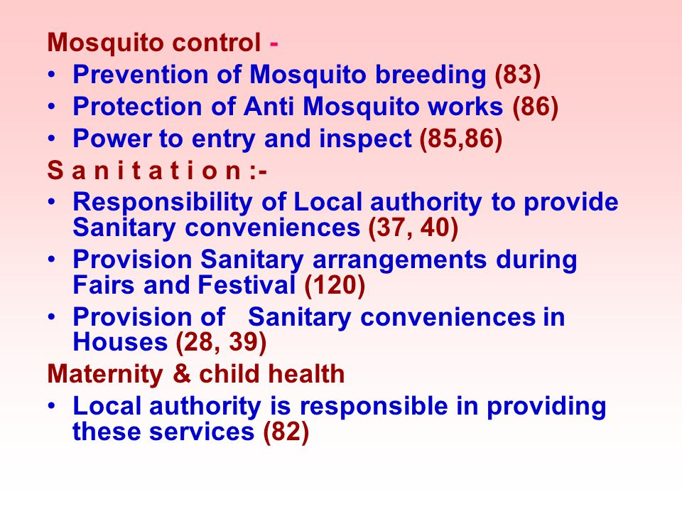 Mosquito control - Prevention of Mosquito breeding (83) Protection of Anti Mosquito works (86) Power to entry and inspect (85,86)