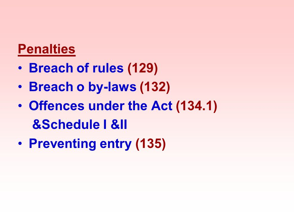 Penalties Breach of rules (129) Breach o by-laws (132) Offences under the Act (134.1) &Schedule I &II.