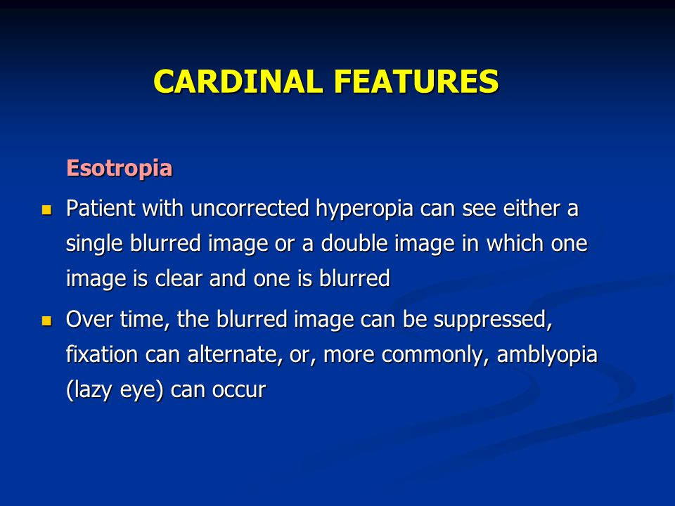 CARDINAL FEATURES Esotropia
