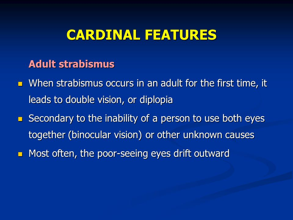 CARDINAL FEATURES Adult strabismus