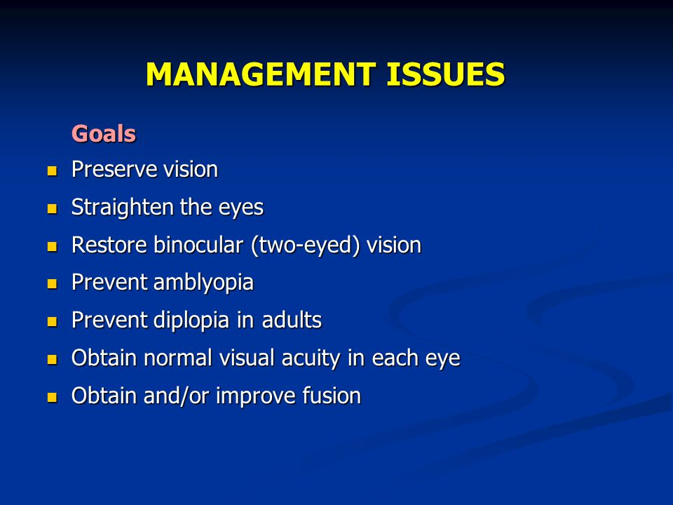 MANAGEMENT ISSUES Goals Preserve vision Straighten the eyes