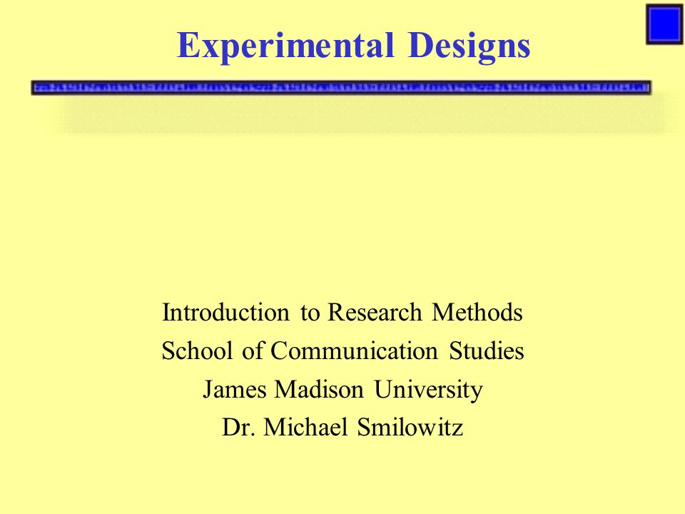 Experimental Designs Introduction to Research Methods