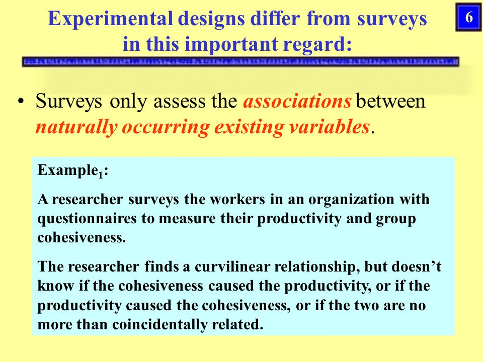 Experimental designs differ from surveys in this important regard: