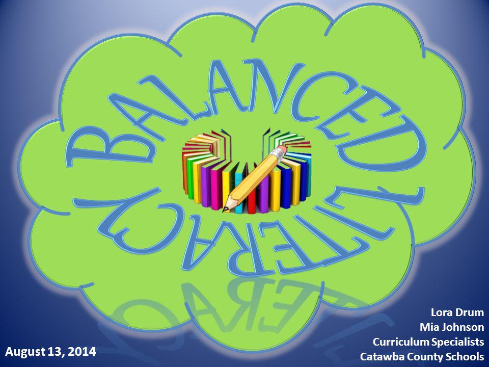 Balanced Literacy August 13, 2014 Lora Drum Mia Johnson