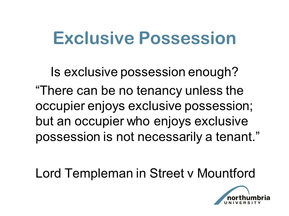 Is exclusive possession enough