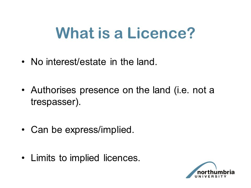 What is a Licence No interest/estate in the land.