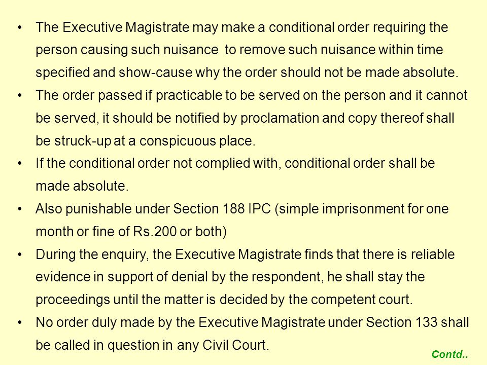 The Executive Magistrate may make a conditional order requiring the person causing such nuisance to remove such nuisance within time specified and show-cause why the order should not be made absolute.