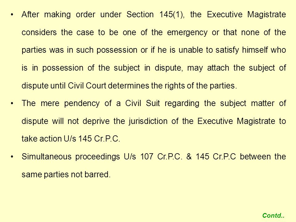 After making order under Section 145(1), the Executive Magistrate considers the case to be one of the emergency or that none of the parties was in such possession or if he is unable to satisfy himself who is in possession of the subject in dispute, may attach the subject of dispute until Civil Court determines the rights of the parties.