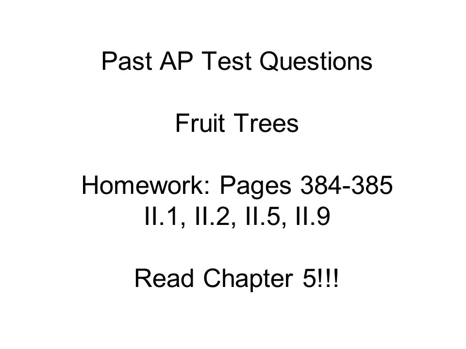 Past AP Test Questions Fruit Trees Homework: Pages 384-385 II. 1, II