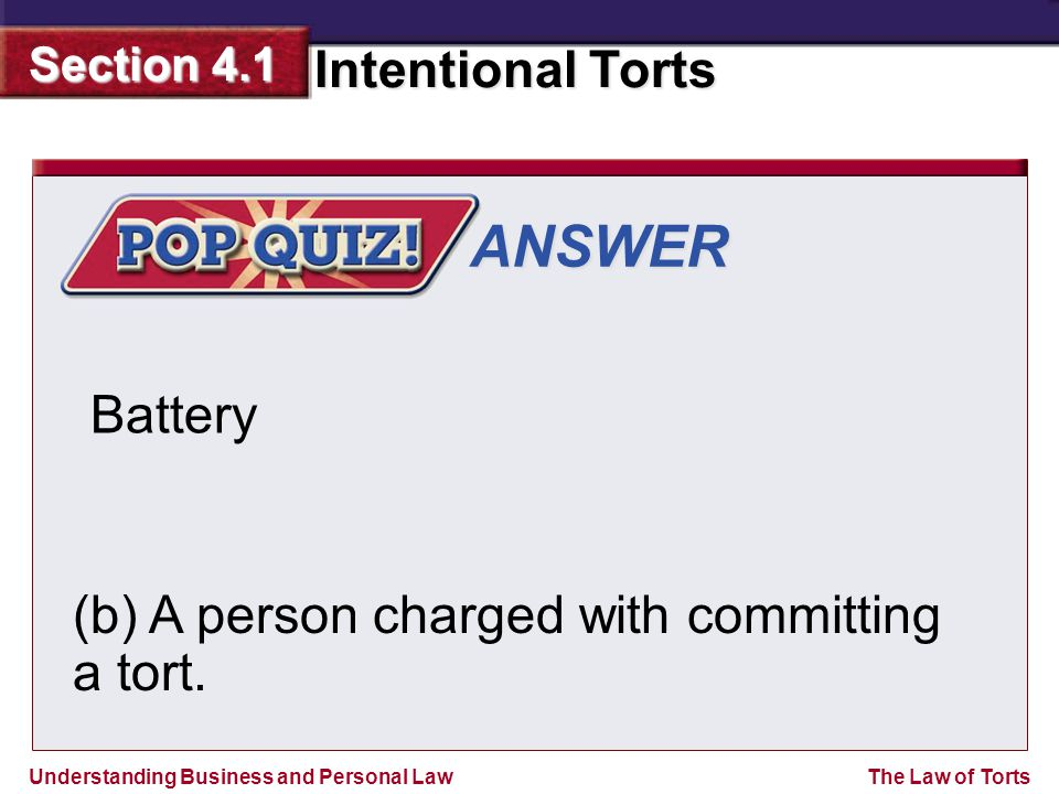 ANSWER Battery (b) A person charged with committing a tort.