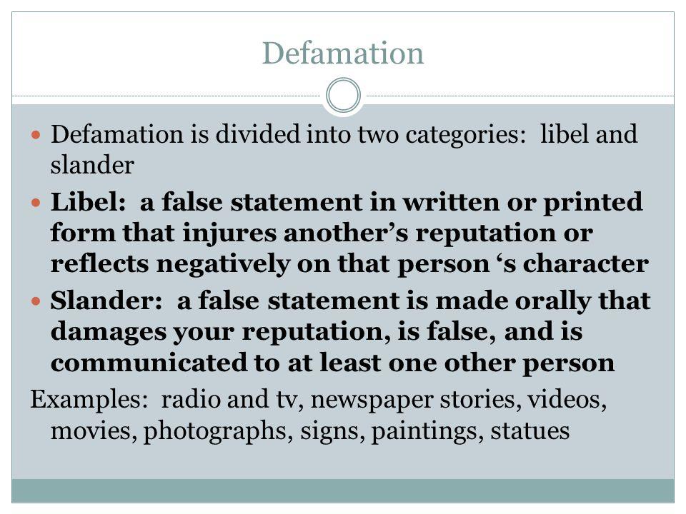 Defamation Defamation is divided into two categories: libel and slander.