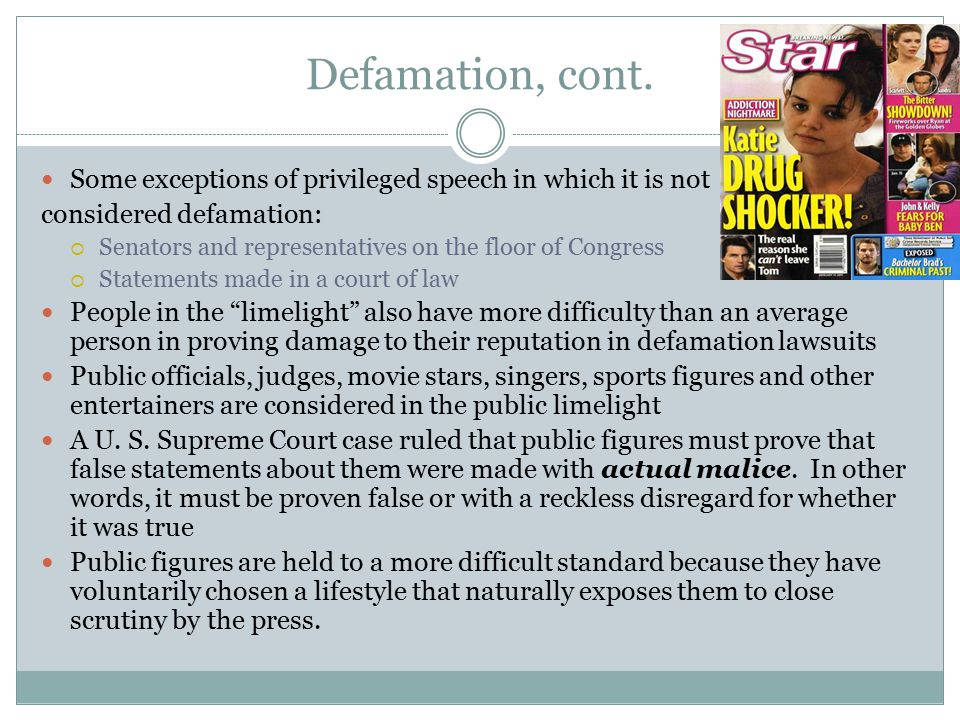Defamation, cont. Some exceptions of privileged speech in which it is not. considered defamation: