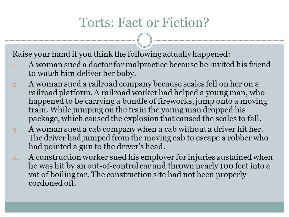 Torts: Fact or Fiction Raise your hand if you think the following actually happened:
