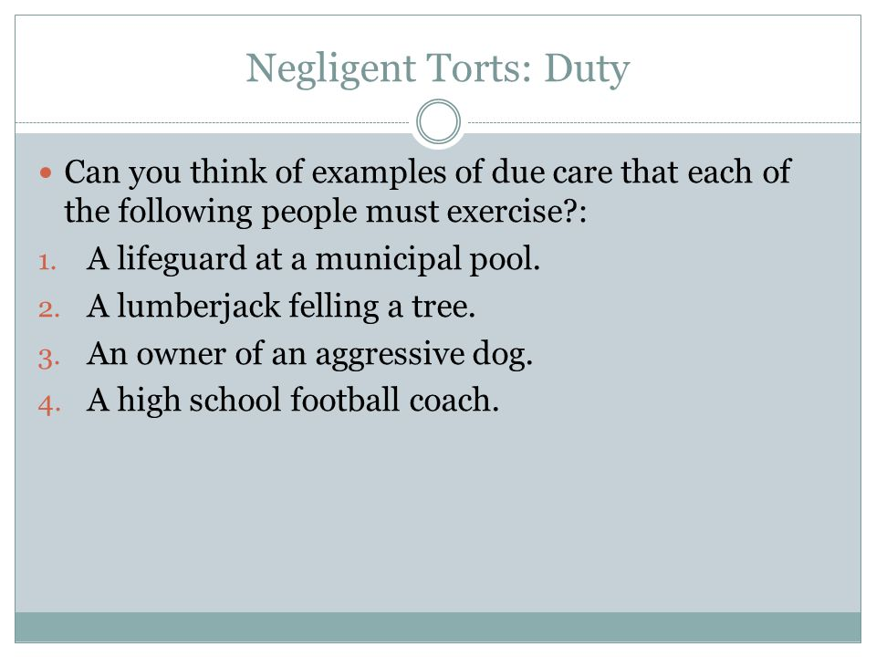 Negligent Torts: Duty Can you think of examples of due care that each of the following people must exercise :