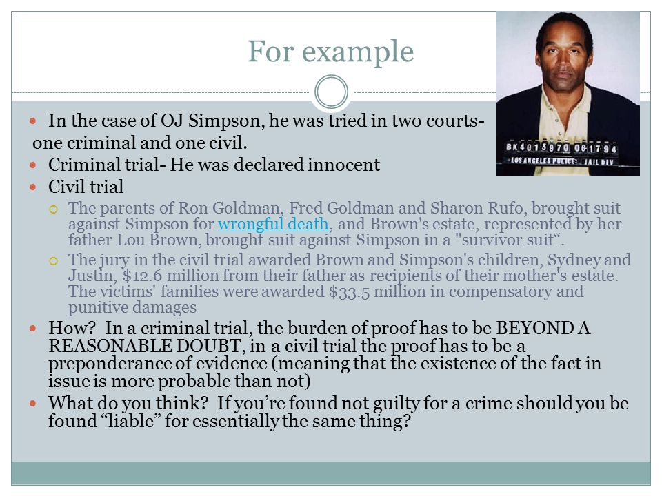 For example In the case of OJ Simpson, he was tried in two courts-