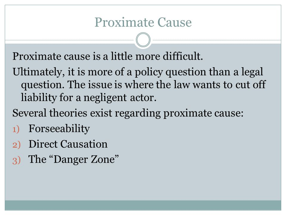 Proximate Cause Proximate cause is a little more difficult.