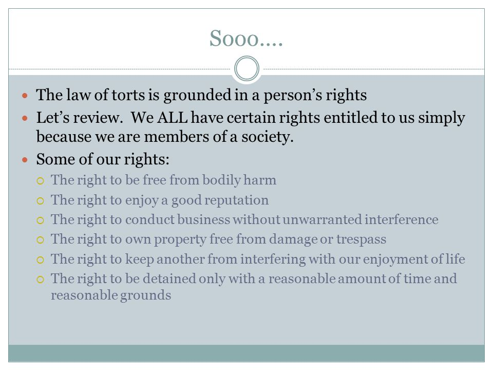 Sooo…. The law of torts is grounded in a person's rights