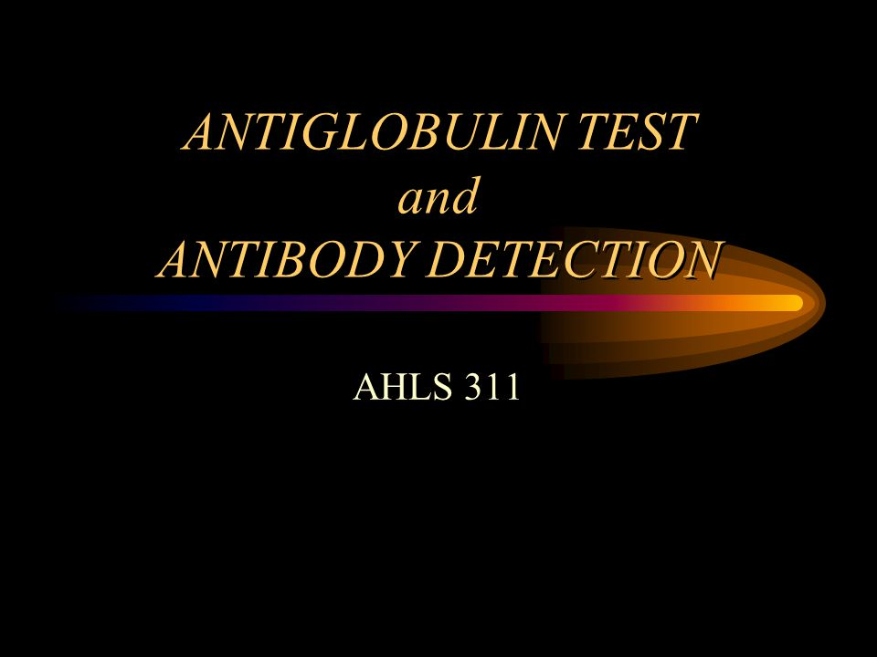 ANTIGLOBULIN TEST and ANTIBODY DETECTION