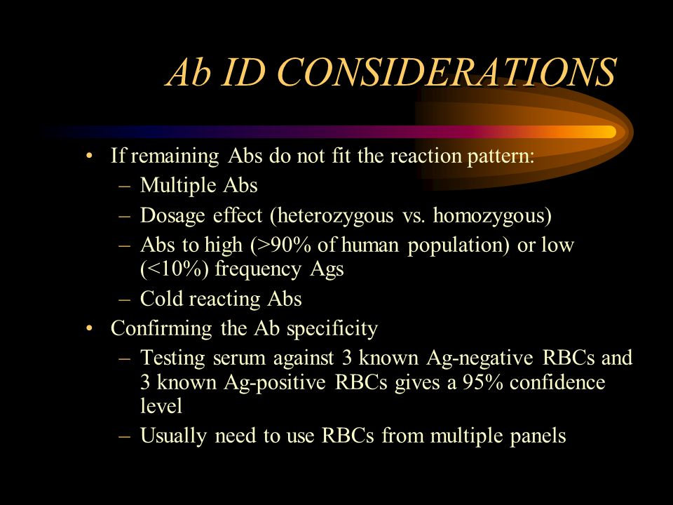 Ab ID CONSIDERATIONS If remaining Abs do not fit the reaction pattern: